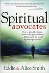 Spiritual Advocates: How to Plead for Justice, Stand in the Gap, and Make a Difference in the World by Praying for Others