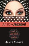 Ahab and Jezebel: A Bunch of Guaranteed Ways to Ruin Your Marriage