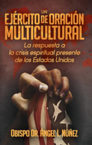 Un ejército de oración multicultural: La respuesta a la crisis espiritual presente de los Estados Unidos