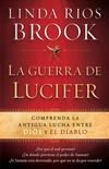 La Guerra de Lucifer: Comprenda la antigua lucha entre Dios y el diablo