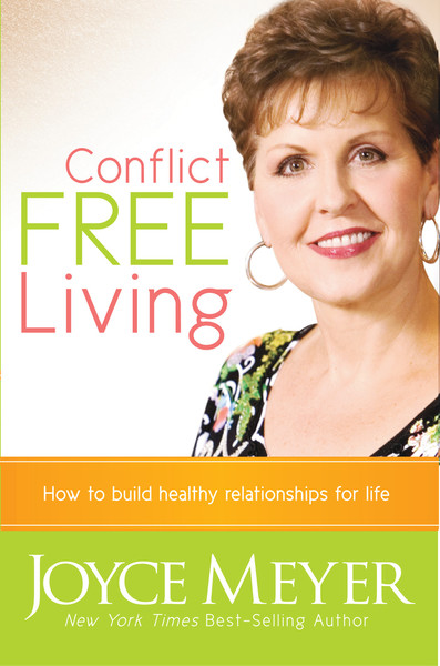 Conflict Free Living: How to Build Healthy Relationships for Life