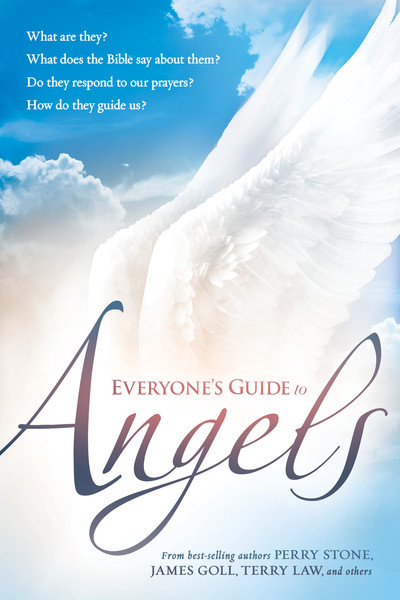 Everyone's Guide to Angels: What Are They? What Does the Bible Say About Them? Do They Respond to Our Prayers? How Do They Guide Us?