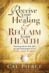 Receive Your Healing and Reclaim Your Health: Partnering with the Holy Spirit for Total Transformation of Your Body, Soul and Spirit