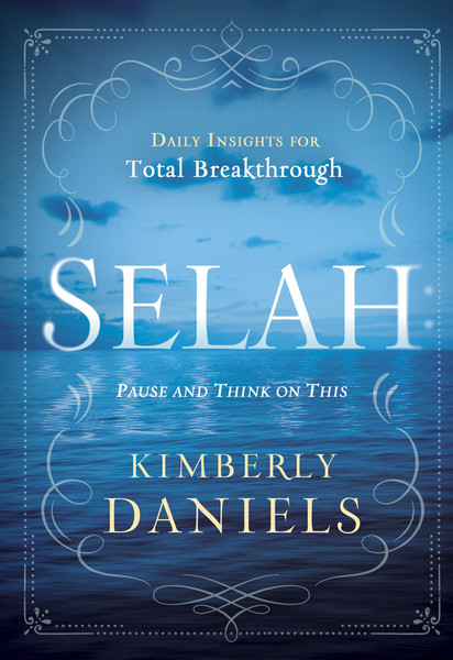Selah: Pause and Think on This: Daily Insights for Total Breakthrough