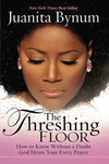 The Threshing Floor: How to Know Without a Doubt That God Hears Your Every Prayer