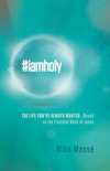 #iamholy: The Life You've Always Wanted...Based on the Finished Work of Jesus