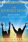 My Journey Home Study Guide: Jesus Christ, the Rescuer of Wounded Emotions