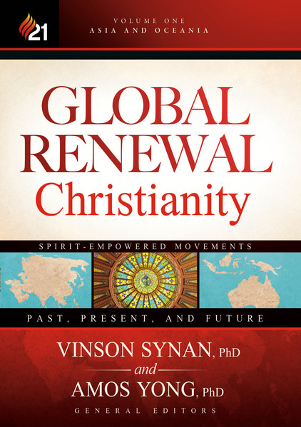 Global Renewal Christianity: Asia and Oceania Spirit-Empowered Movements: Past, Present, and Future