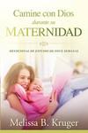 Camine con Dios durante su maternidad: Devocional de estudio de once semanas