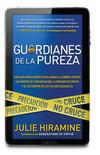 Guardianes de la pureza: Una guía para padres para ganar la guerra contra los medios de comunicación, la presión de grupo, y