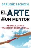 El Arte de Ser un Mentor: Cómo abrazar la gran transición generacional