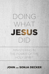 Doing What Jesus Did: Ministering In the Power of the Holy Spirit
