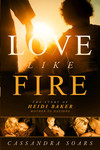 Love Like Fire: The Story of Heidi Baker, Mother to Nations