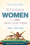 Strong Women and the Men Who Love Them: Building Happiness In Marriage When Opposites Attract