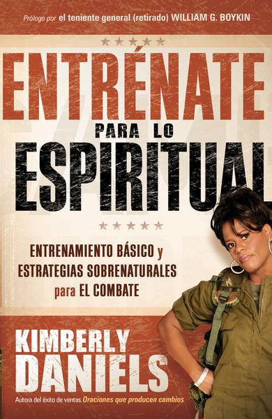 Entrénate para lo espiritual: Entrenamiento básico y estrategias sobrenaturales para el combate