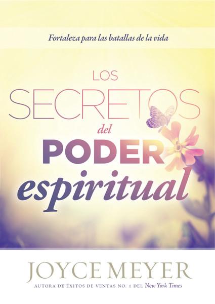 Los Secretos del poder espiritual: Fortalezas para las batallas de la vida