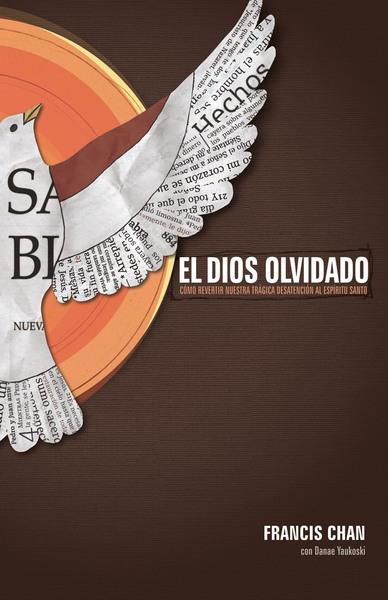 El Dios olvidado: Cómo revertir nuestra trágica desatención al Espíritu Santo
