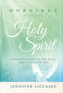 Mornings With the Holy Spirit: Listening Daily to the Still, Small Voice of God