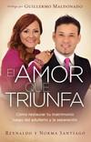 El Amor que Triunfa: Cómo restaurar tu matrimonio luego del adulterio y la separación