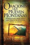 Oraciones que mueven montañas: Poderosas oraciones que traen respuestas desde el cielo
