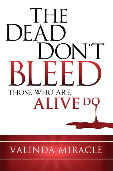 The Dead Don't Bleed: Those Who Are Alive Do