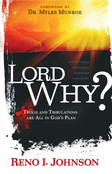 Lord, Why?: Trials and Tribulations are All in God's Plan by Reno I