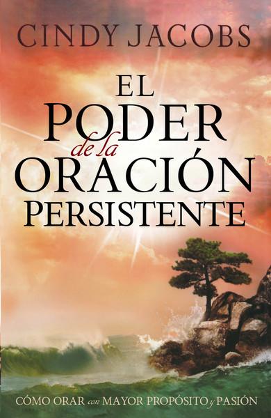 El poder de la oración persistente: Cómo orar con mayor propósito y pasión