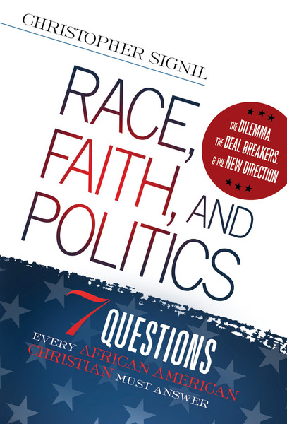 Race, Faith, and Politics: 7 Political Questions That Every African American Christian Must Answer