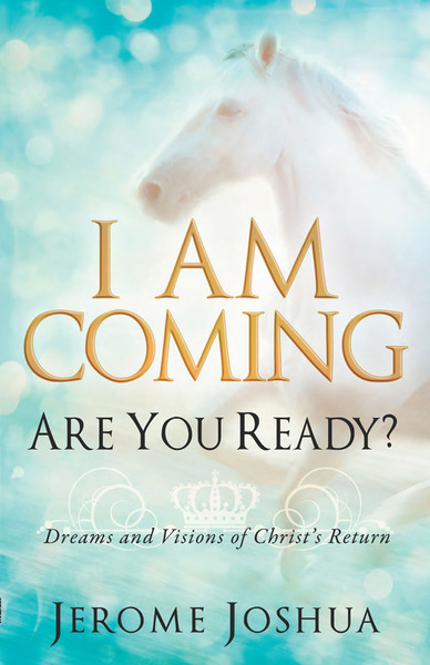 I Am Coming, Are You Ready?: Dreams and Visions of Christ's Return