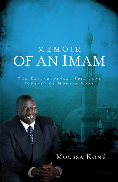 Memoir of an Imam: The Extraordinary Spiritual Journey of Moussa Kone