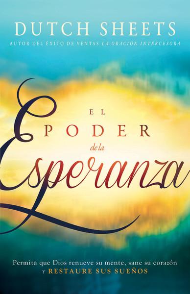 El Poder de la esperanza: Permita que Dios renueve su mente, sane su corazón y RESTAURE SUS SUEÑOS