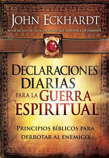 Declaraciones Diarias Para la Guerra Espiritual: Principios bíblicos para derrotar al enemigo