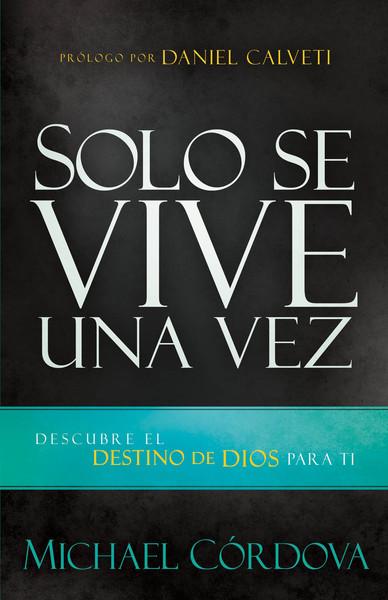 Solo se vive una vez: Descubre el destino de Dios para ti