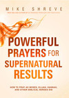 Powerful Prayers for Supernatural Results: How to Pray as Moses, Elijah, Hannah, and Other Biblical Heroes Did