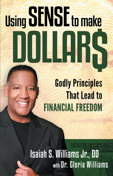 Using Sense to Make Dollars: Godly Principles That Lead to Financial Freedom