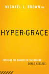 Hyper-Grace: Exposing the Dangers of the Modern Grace Message