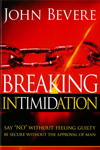 Breaking Intimidation: Say 'No' Without Feeling Guilty.  Be Secure Without the Approval of Man.