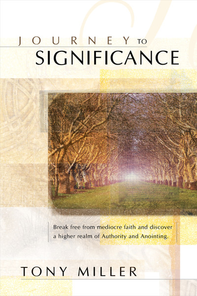 Journey To Significance: Break Free from Mediocre Faith and Discover a Higher Realm of Authority and Anointing