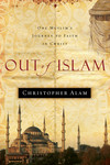 Out Of Islam: One Muslim's Journey to Faith in Christ