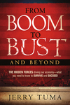 From Boom to Bust and Beyond: The Hidden Forces Driving Our Economy--What You Need to Know to Survive and Succeed