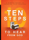 10 Steps To Hear From God: A Simple Guide to Knowing Your Purpose