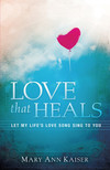 Love That Heals: Let My Life's Love Song Sing to You