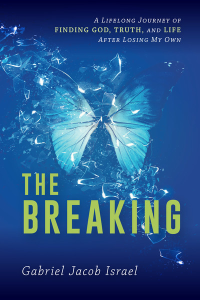 The Breaking: A Lifelong Journey of Finding God, Truth, and Life After Losing My Own