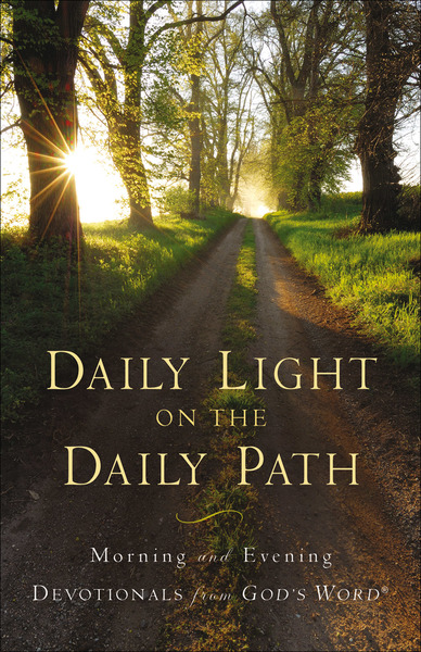 Daily Light on the Daily Path: Morning and Evening Devotionals from God's Word®