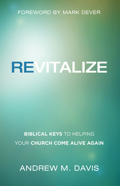 Revitalize Biblical Keys to Helping Your Church Come Alive Again