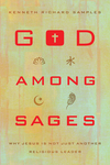 God among Sages: Why Jesus Is Not Just Another Religious Leader