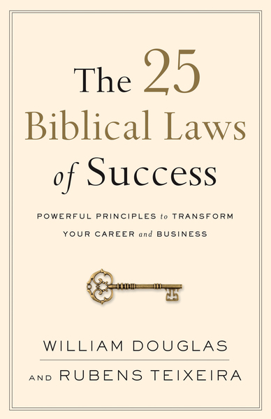 The 25 Biblical Laws of Success Powerful Principles to Transform Your Career and Business