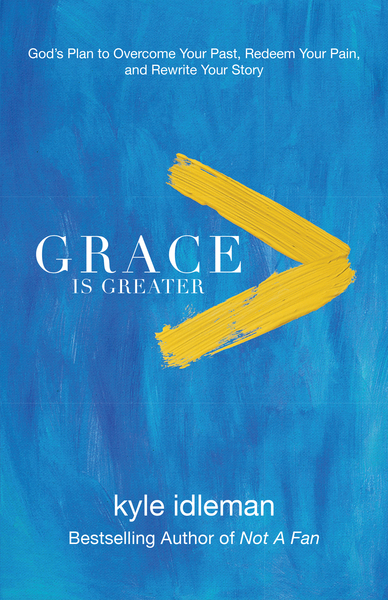 Grace Is Greater God's Plan to Overcome Your Past, Redeem Your Pain, and Rewrite Your Story