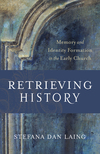 Retrieving History (Evangelical Ressourcement): Memory and Identity Formation in the Early Church