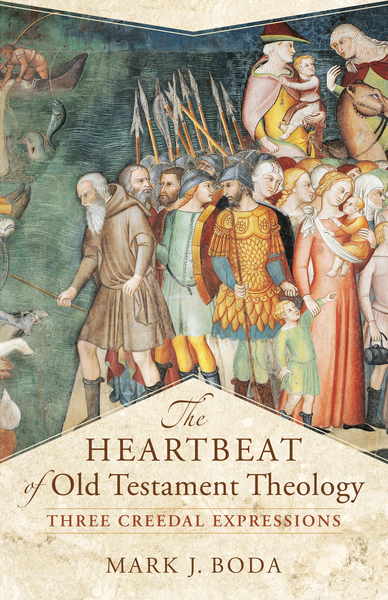The Heartbeat of Old Testament Theology (Acadia Studies in Bible and Theology): Three Creedal Expressions